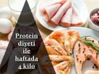 Protein Diyeti ile 1 Haftada 4 Kilo